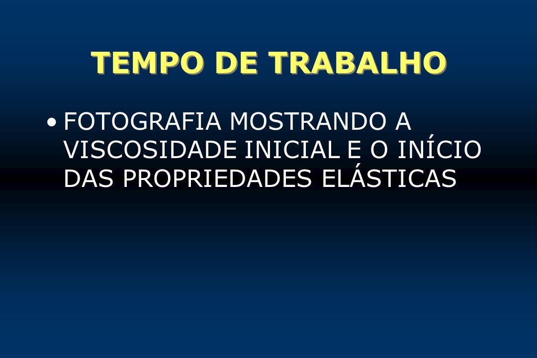 TEMPO DE TRABALHO FOTOGRAFIA MOSTRANDO A VISCOSIDADE INICIAL E O INÍCIO DAS PROPRIEDADES ELÁSTICAS