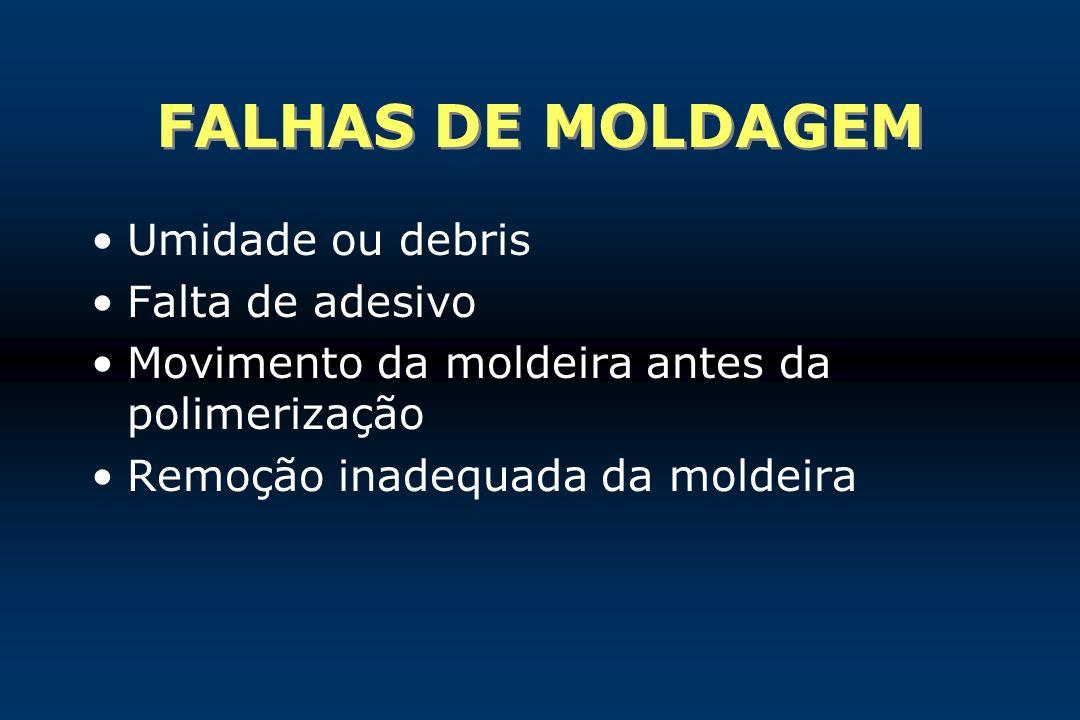 FALHAS DE MOLDAGEM Umidade ou debris Falta de adesivo
