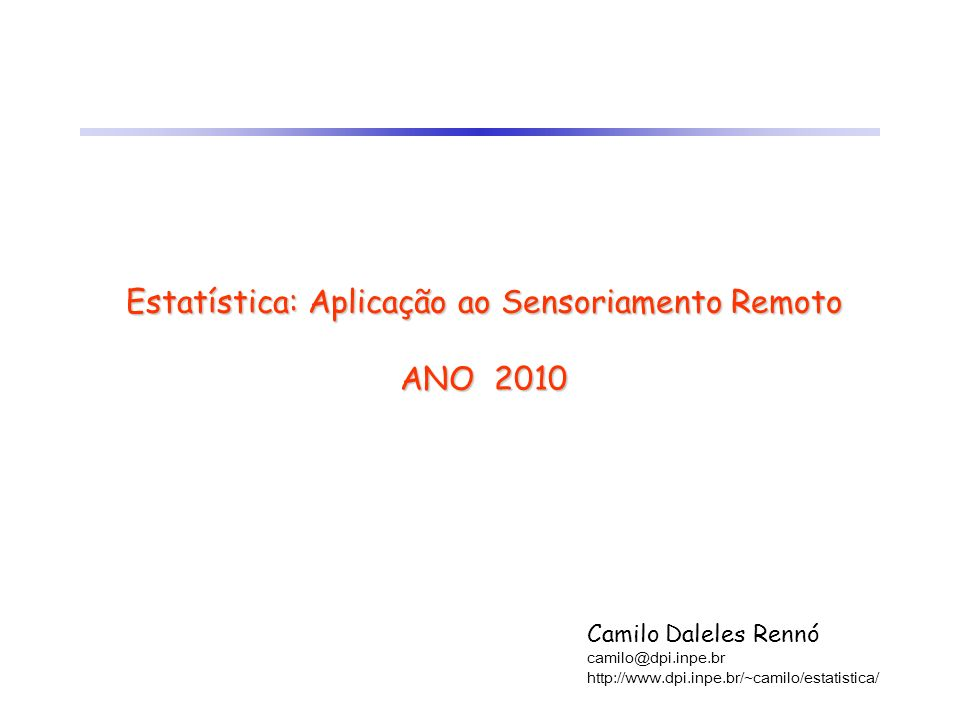 Estatística: Aplicação ao Sensoriamento Remoto ANO 2010