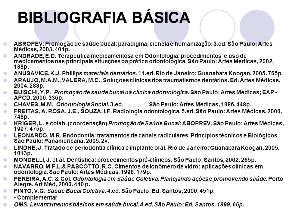 BIBLIOGRAFIA BÁSICA ABROPEV: Promoção de saúde bucal: paradigma, ciência e humanização. 3.ed. São Paulo: Artes Médicas, 2003. 404p.