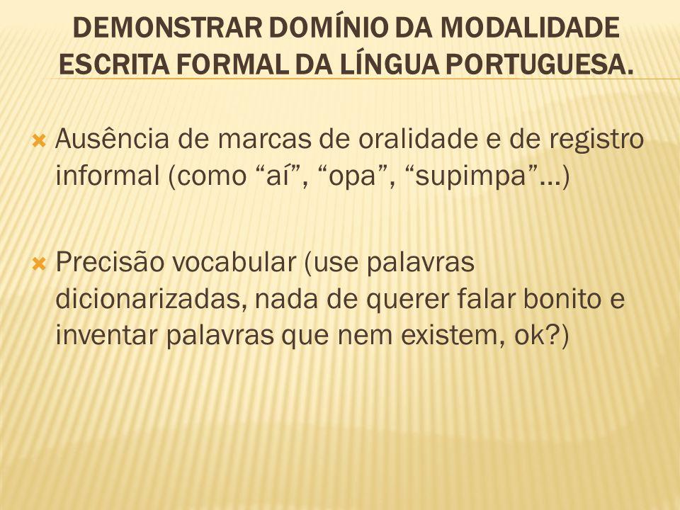 Demonstrar domínio da modalidade escrita formal da Língua Portuguesa.