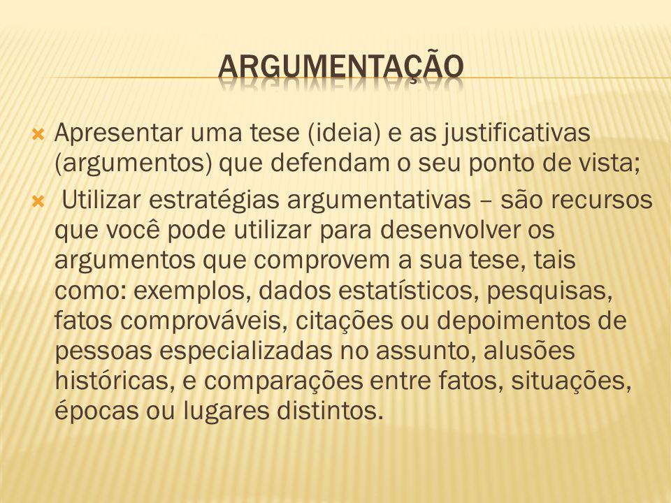 ARGUMENTAÇÃO Apresentar uma tese (ideia) e as justificativas (argumentos) que defendam o seu ponto de vista;