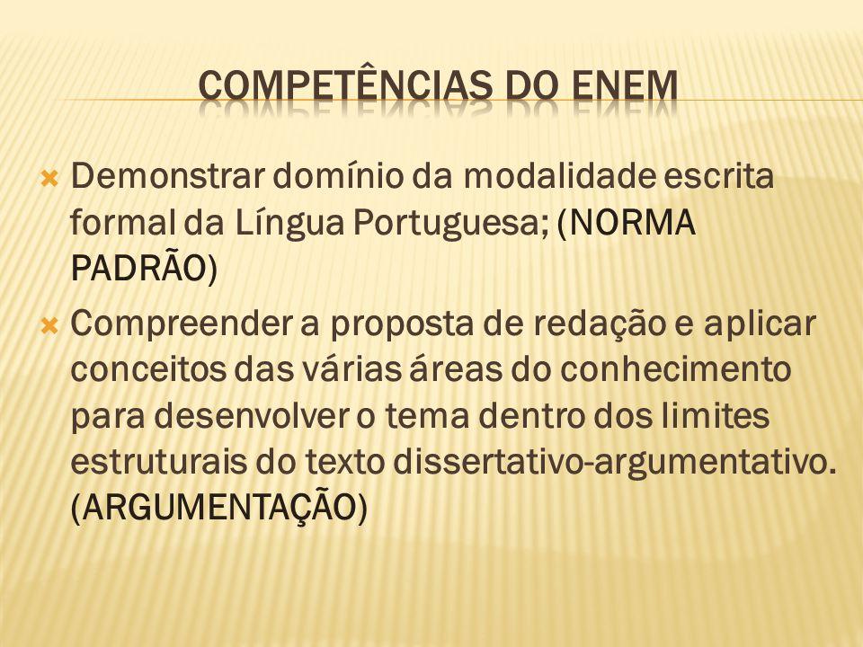 Competências do ENEM Demonstrar domínio da modalidade escrita formal da Língua Portuguesa; (NORMA PADRÃO)
