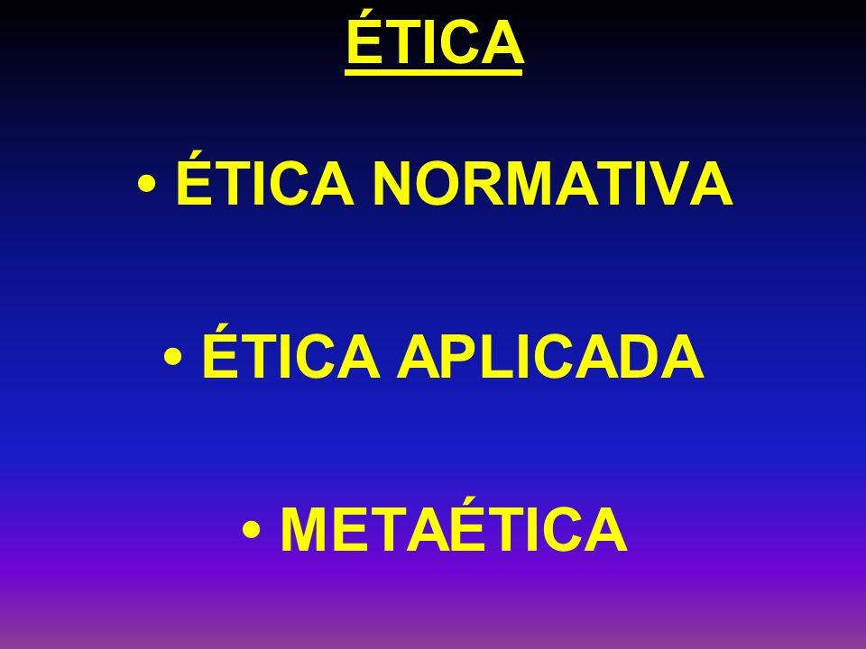 ÉTICA • ÉTICA NORMATIVA • ÉTICA APLICADA • METAÉTICA