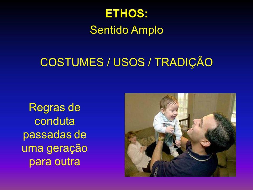 ETHOS: Sentido Amplo COSTUMES / USOS / TRADIÇÃO