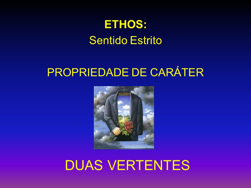 ETHOS: Sentido Estrito PROPRIEDADE DE CARÁTER