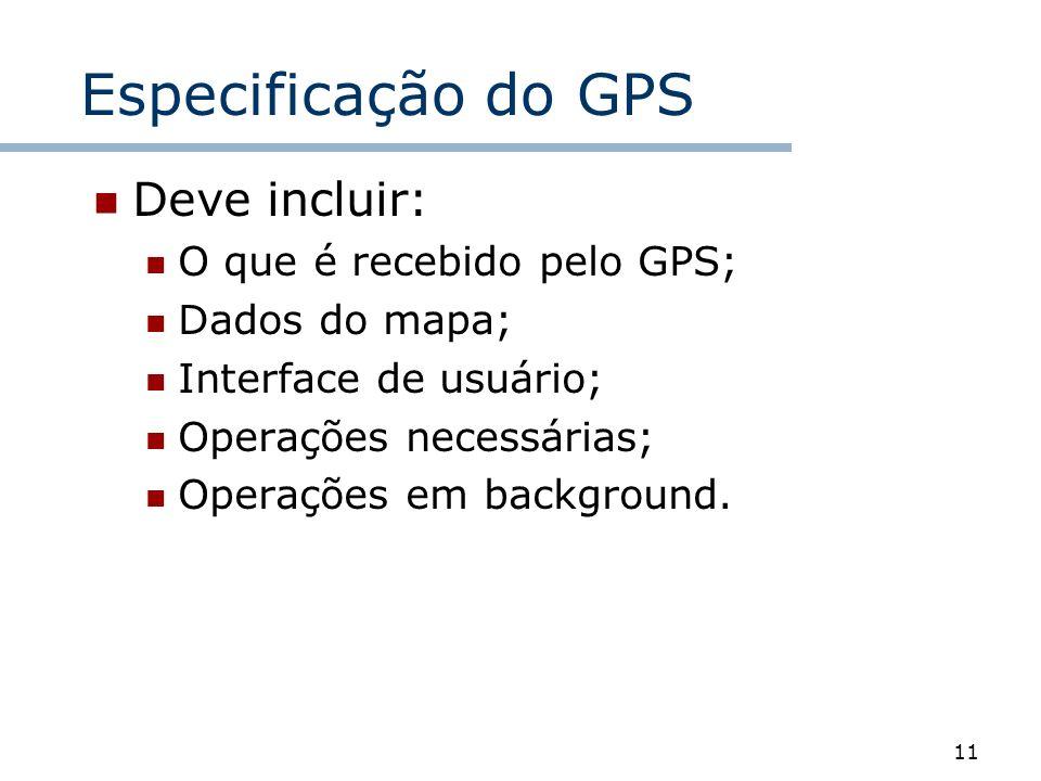 Especificação do GPS Deve incluir: O que é recebido pelo GPS;