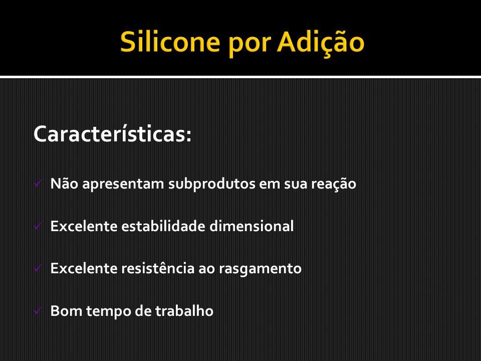 Silicone por Adição Características: