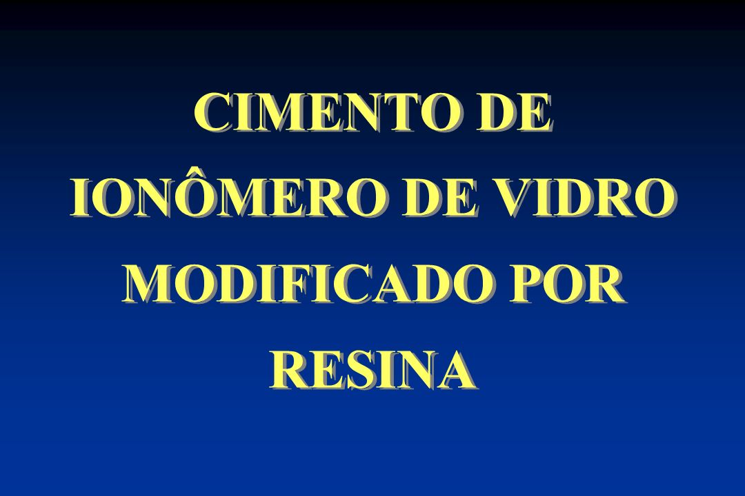 CIMENTO DE IONÔMERO DE VIDRO MODIFICADO POR RESINA