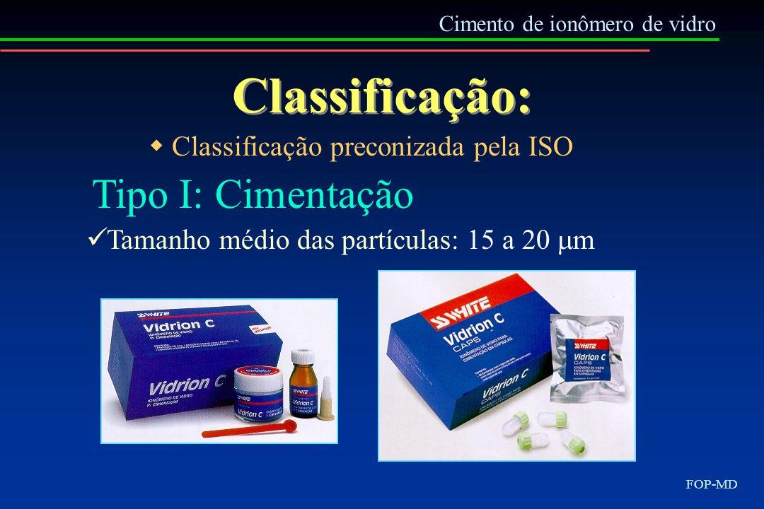 Classificação: Tipo I: Cimentação  Classificação preconizada pela ISO
