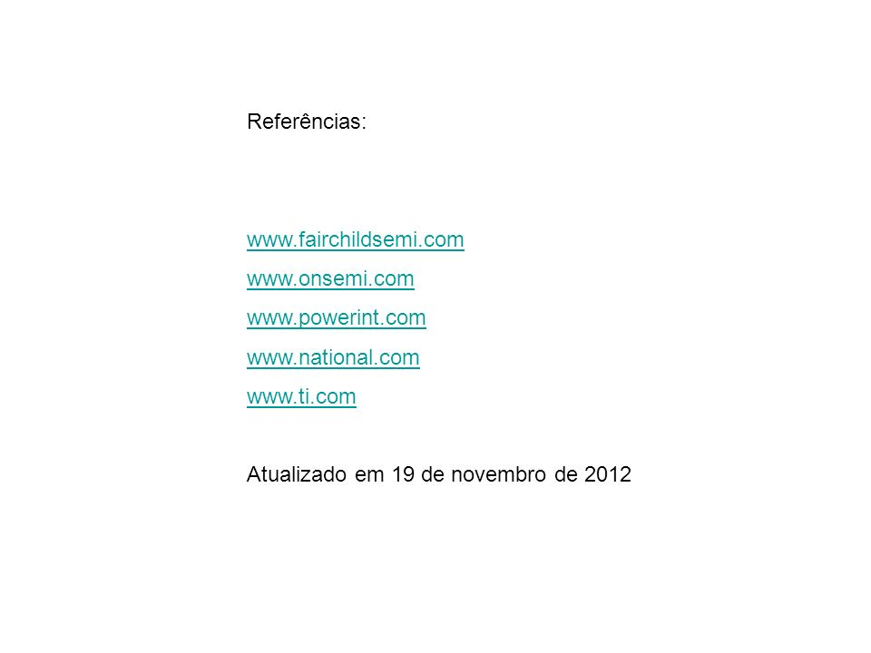 Referências: www.fairchildsemi.com. www.onsemi.com. www.powerint.com. www.national.com. www.ti.com.