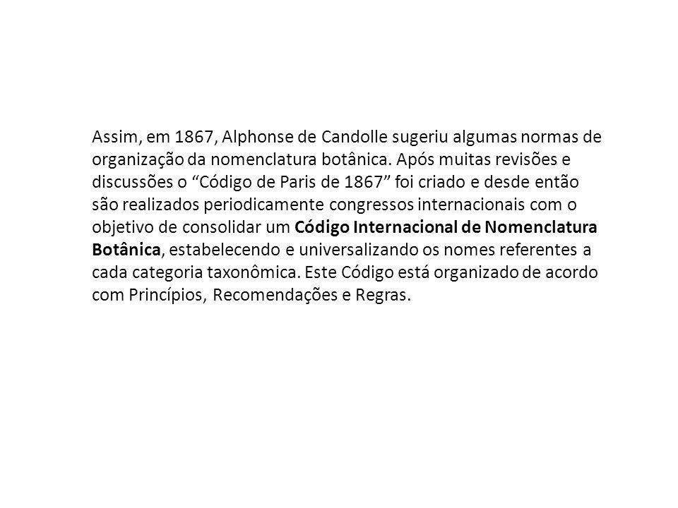 Assim, em 1867, Alphonse de Candolle sugeriu algumas normas de organização da nomenclatura botânica.