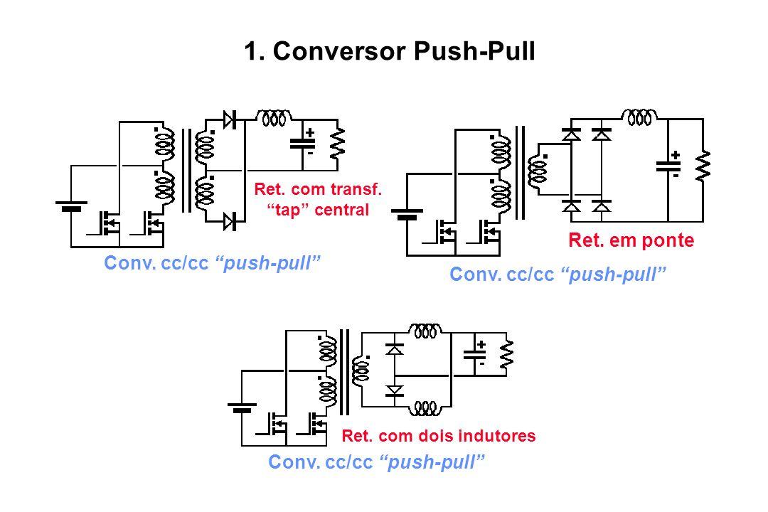 1. Conversor Push-Pull Ret. em ponte Conv. cc/cc push-pull