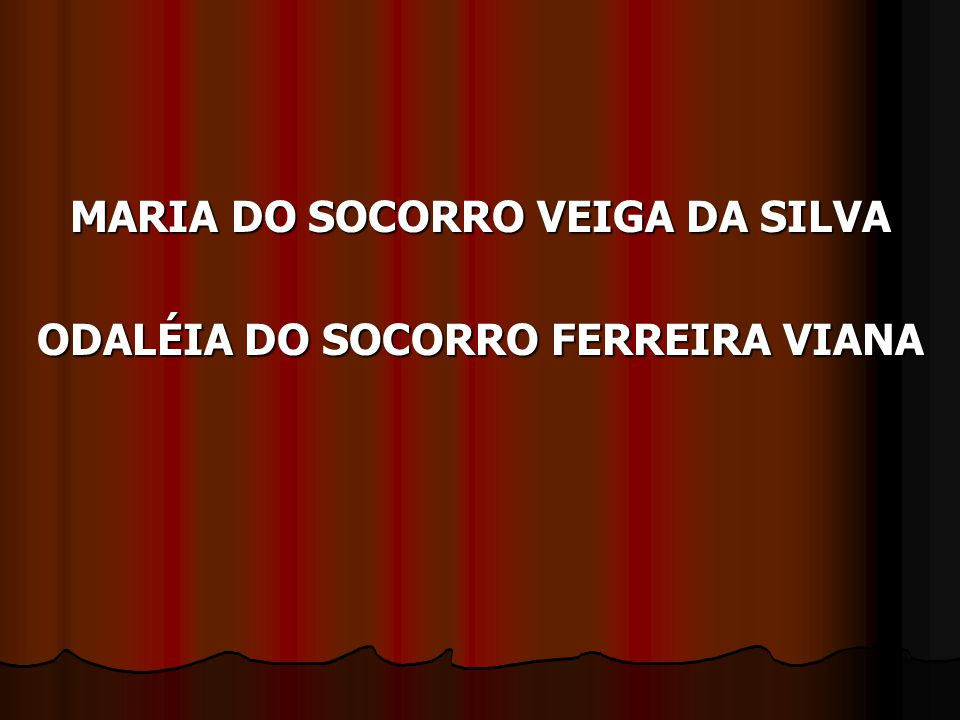 MARIA DO SOCORRO VEIGA DA SILVA ODALÉIA DO SOCORRO FERREIRA VIANA