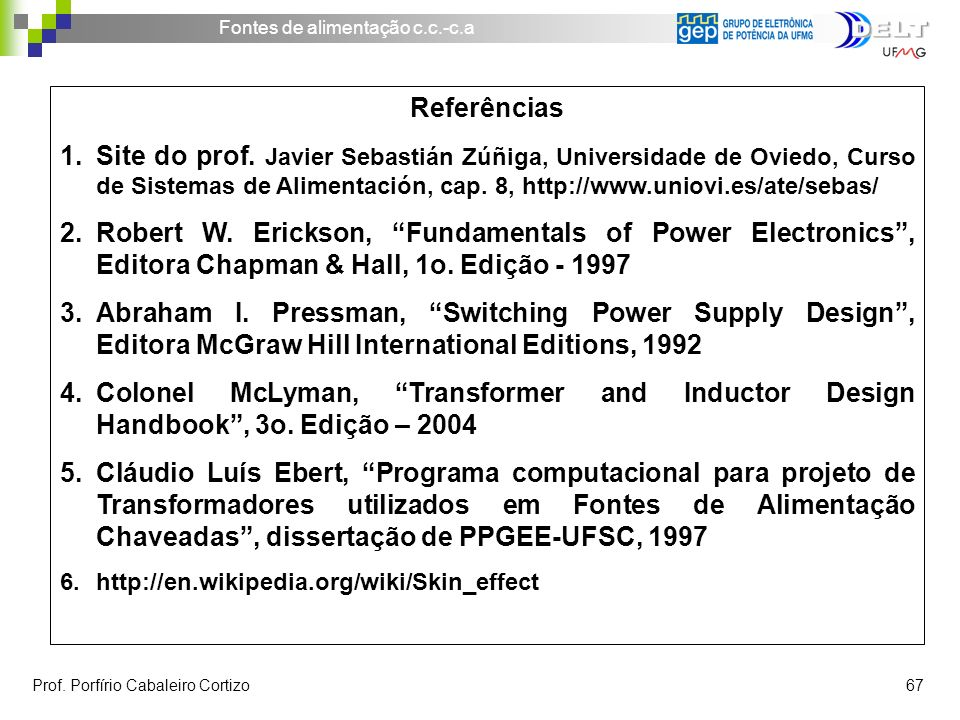 Referências Site do prof. Javier Sebastián Zúñiga, Universidade de Oviedo, Curso de Sistemas de Alimentación, cap. 8, http://www.uniovi.es/ate/sebas/