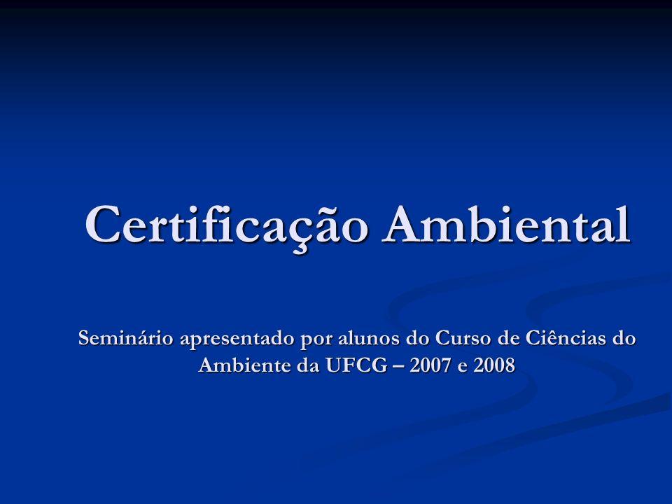 Certificação Ambiental Seminário apresentado por alunos do Curso de Ciências do Ambiente da UFCG – 2007 e 2008