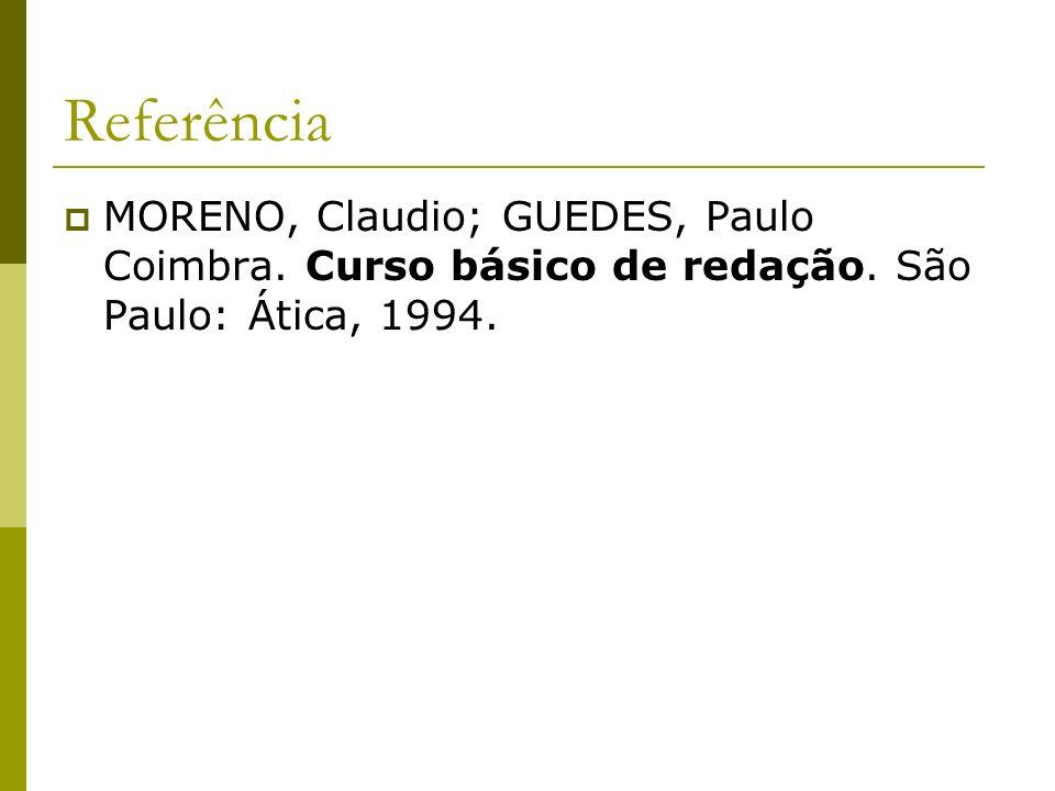 Referência MORENO, Claudio; GUEDES, Paulo Coimbra. Curso básico de redação. São Paulo: Ática, 1994.