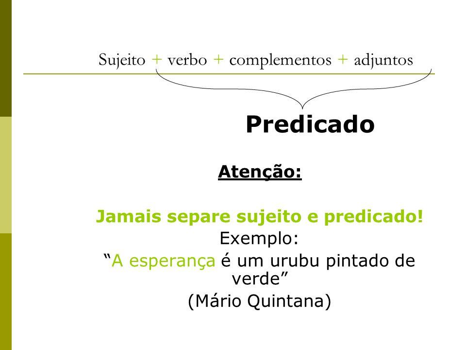 Sujeito + verbo + complementos + adjuntos