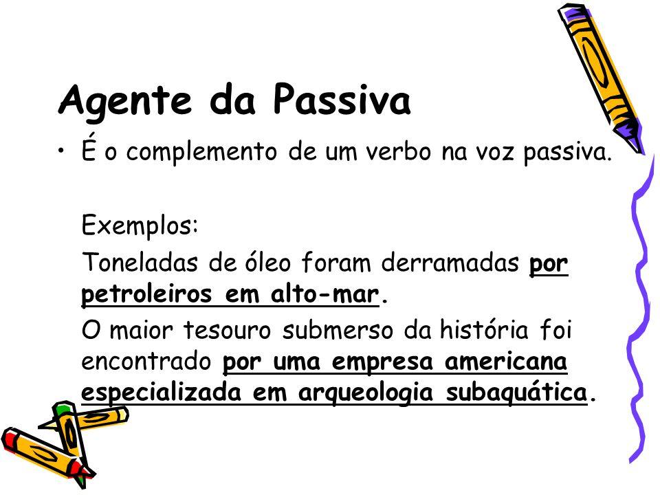 Agente da Passiva É o complemento de um verbo na voz passiva.