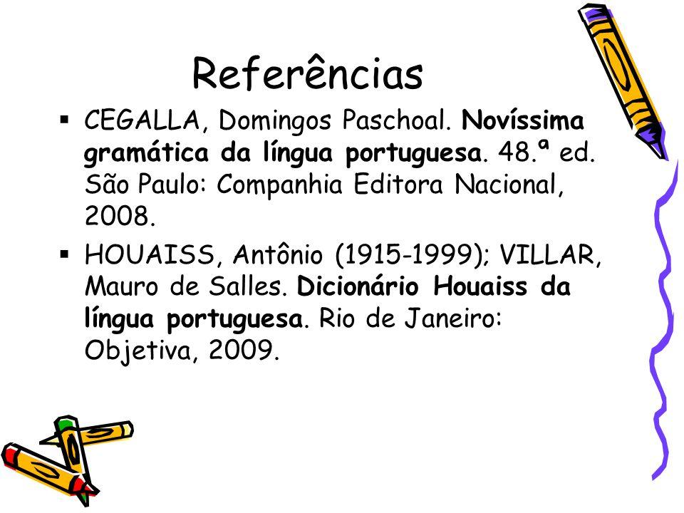 Referências CEGALLA, Domingos Paschoal. Novíssima gramática da língua portuguesa. 48.ª ed. São Paulo: Companhia Editora Nacional, 2008.