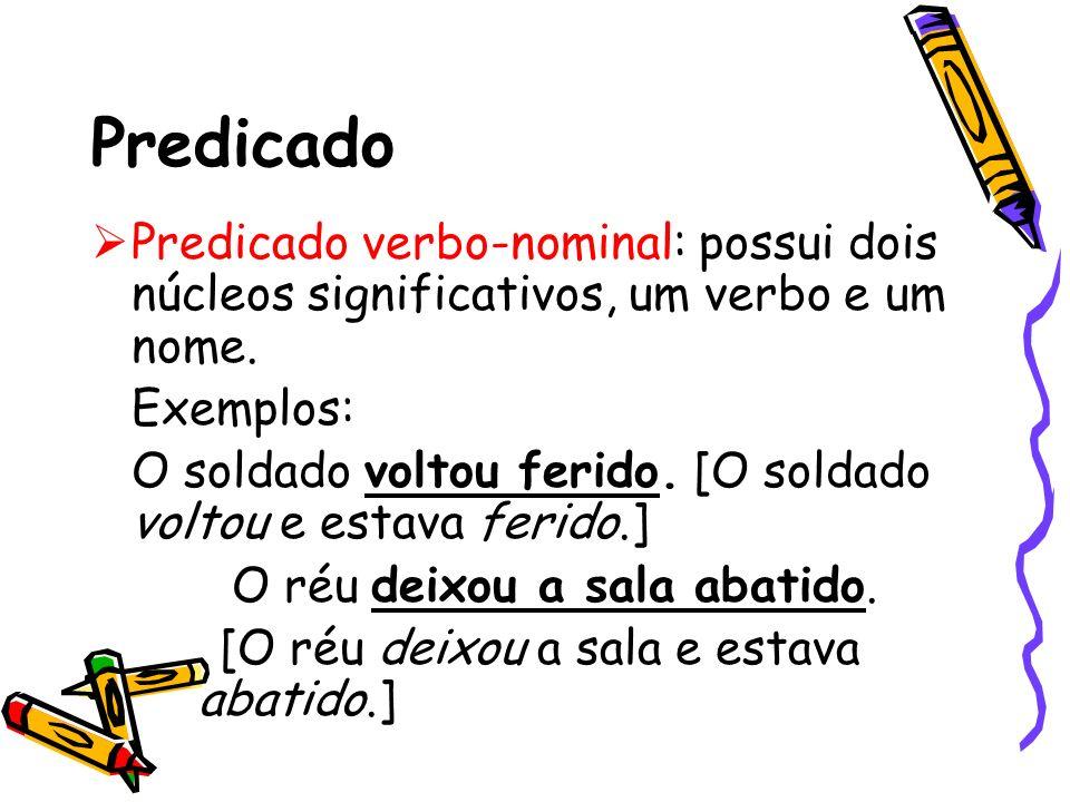 Predicado Predicado verbo-nominal: possui dois núcleos significativos, um verbo e um nome. Exemplos: