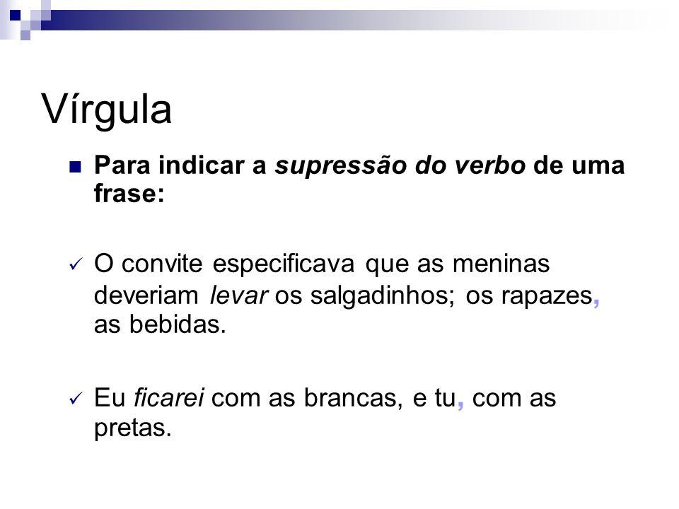 Vírgula Para indicar a supressão do verbo de uma frase: