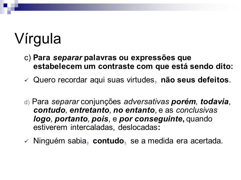 Vírgula c) Para separar palavras ou expressões que estabelecem um contraste com que está sendo dito: