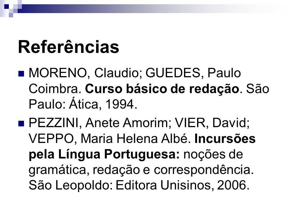 Referências MORENO, Claudio; GUEDES, Paulo Coimbra. Curso básico de redação. São Paulo: Ática, 1994.