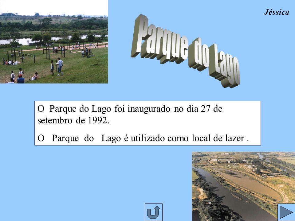 JéssicaParque do Lago.O Parque do Lago foi inaugurado no dia 27 de setembro de 1992.