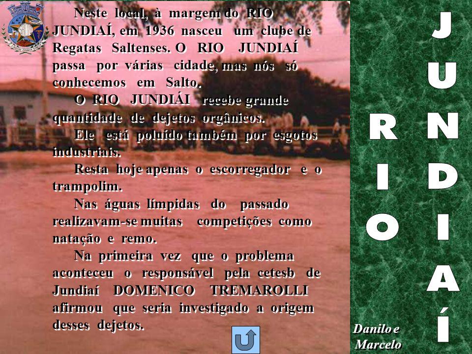 Neste local, à margem do RIO JUNDIAÍ, em 1936 nasceu um clube de Regatas Saltenses. O RIO JUNDIAÍ passa por várias cidade, mas nós só conhecemos em Salto.