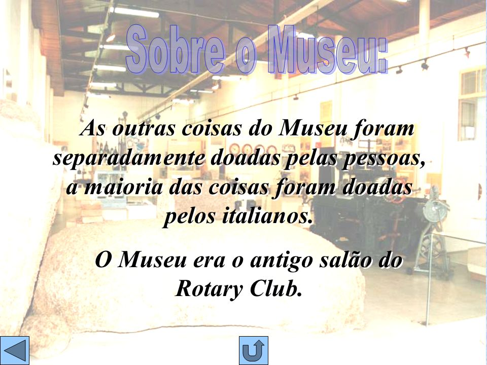 O Museu era o antigo salão do Rotary Club.