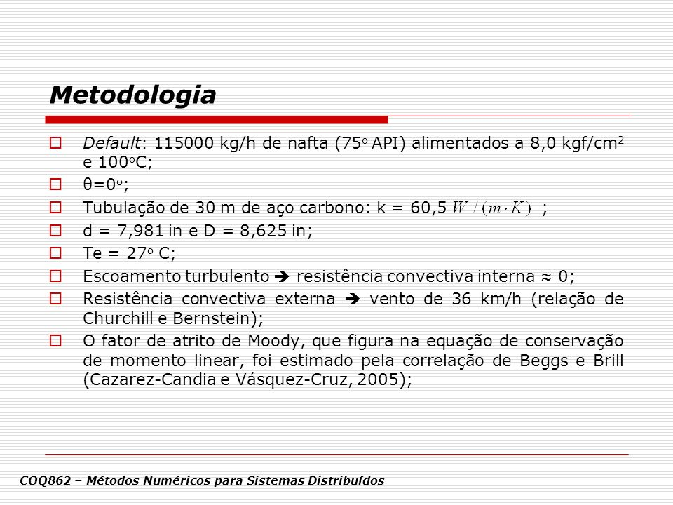 Metodologia Default: 115000 kg/h de nafta (75o API) alimentados a 8,0 kgf/cm2 e 100oC; θ=0o;