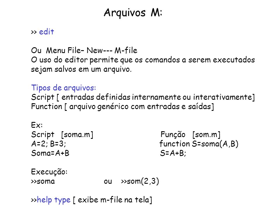 Arquivos M: >> edit Ou Menu File– New--- M-file