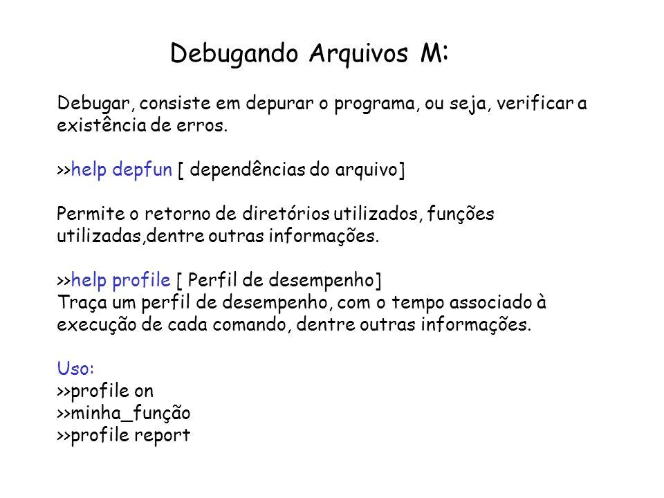 Debugando Arquivos M:Debugar, consiste em depurar o programa, ou seja, verificar a existência de erros.