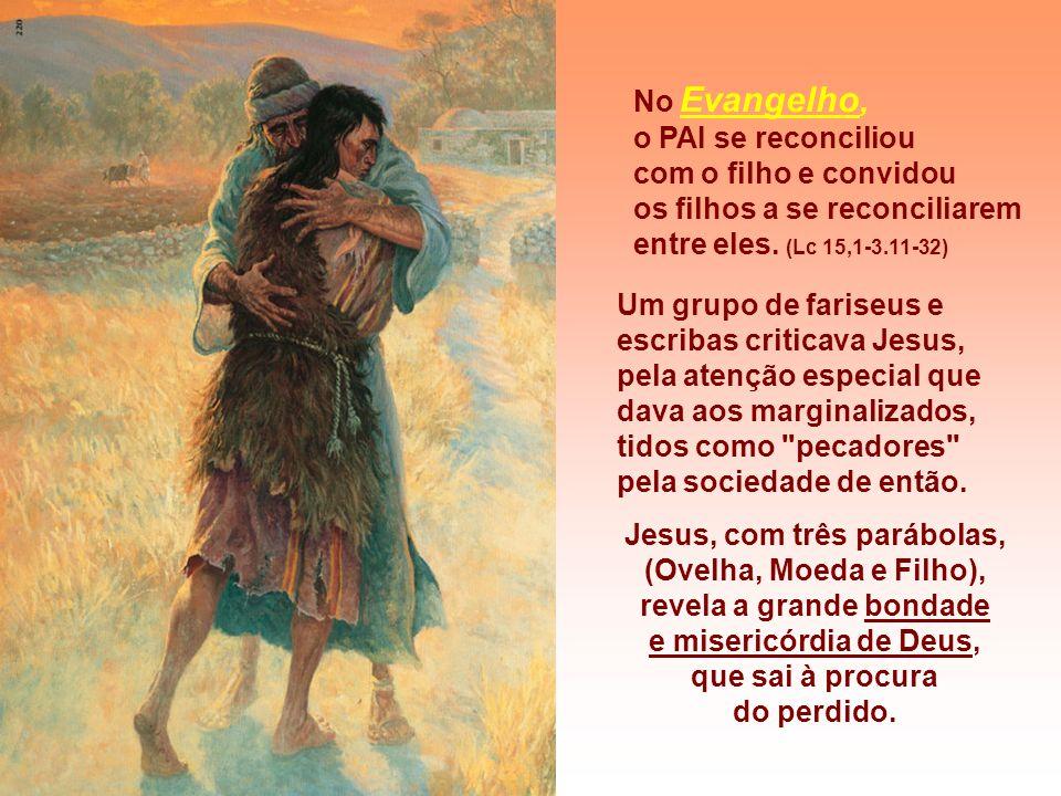 No Evangelho, o PAI se reconciliou. com o filho e convidou. os filhos a se reconciliarem. entre eles. (Lc 15,1-3.11-32)