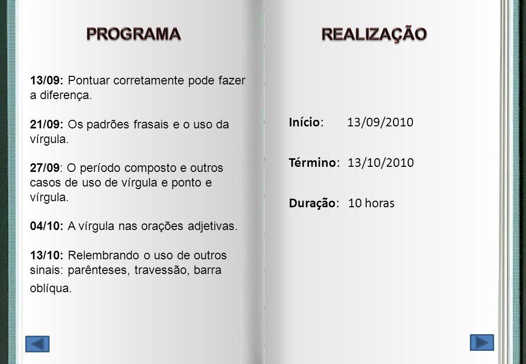 PROGRAMA REALIZAÇÃO Início: 13/09/2010 Término: 13/10/2010