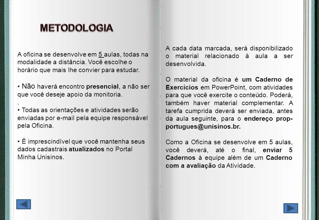 METODOLOGIA A cada data marcada, será disponibilizado o material relacionado à aula a ser desenvolvida.