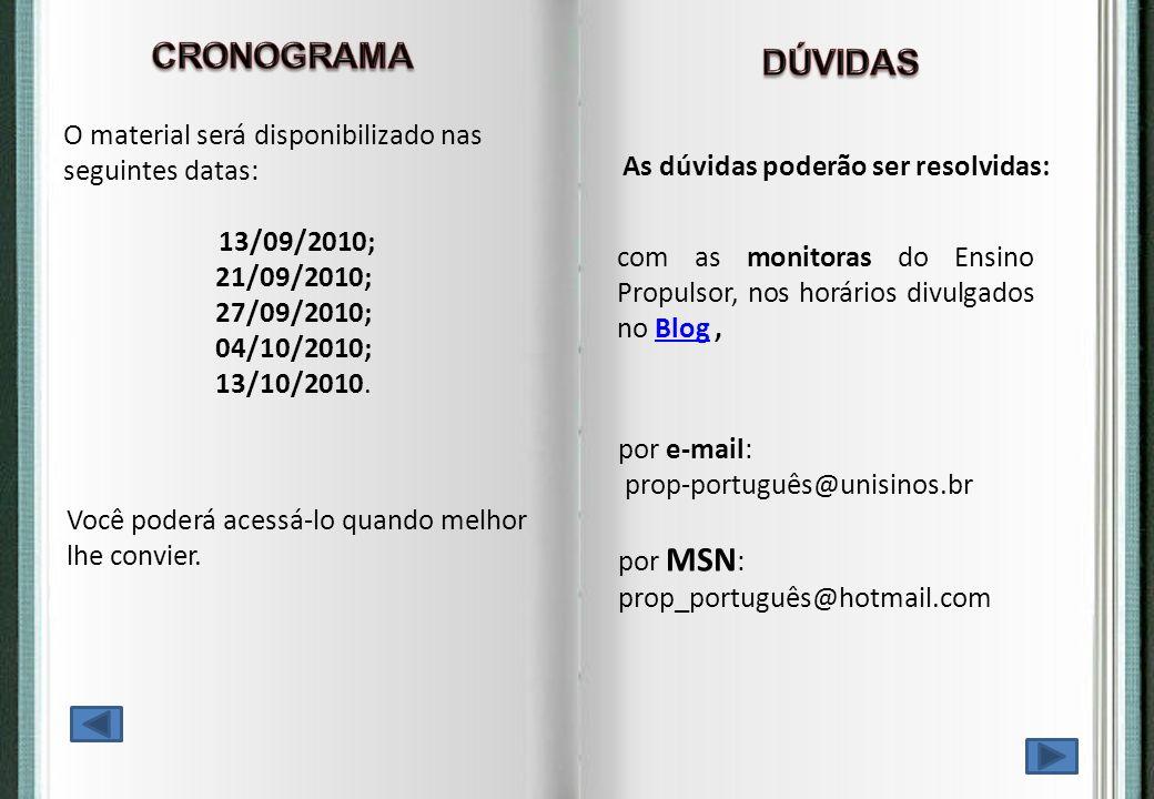 CRONOGRAMADÚVIDAS. O material será disponibilizado nas seguintes datas: 13/09/2010; 21/09/2010; 27/09/2010;