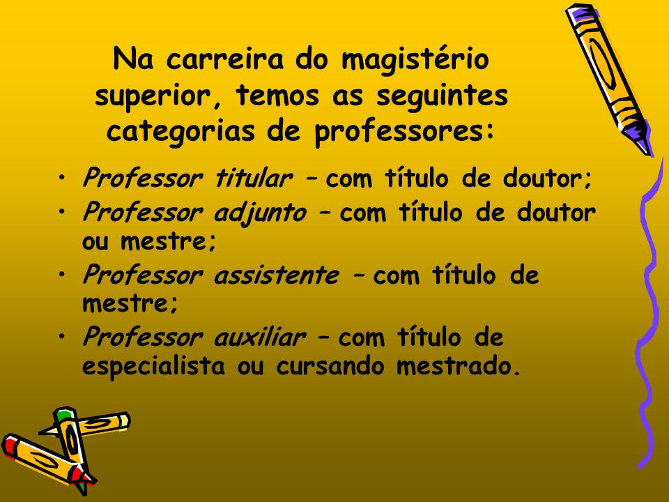 Na carreira do magistério superior, temos as seguintes categorias de professores: