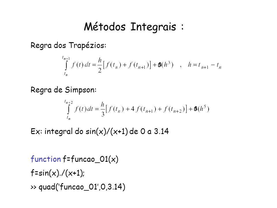 Métodos Integrais : Regra dos Trapézios: Regra de Simpson: