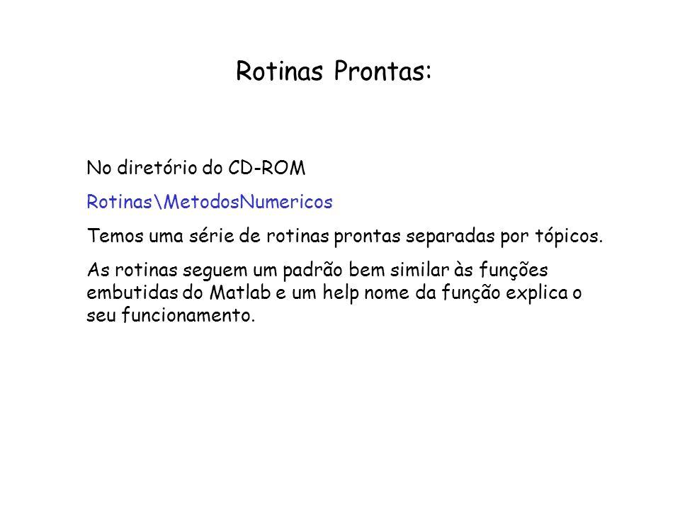 Rotinas Prontas: No diretório do CD-ROM Rotinas\MetodosNumericos