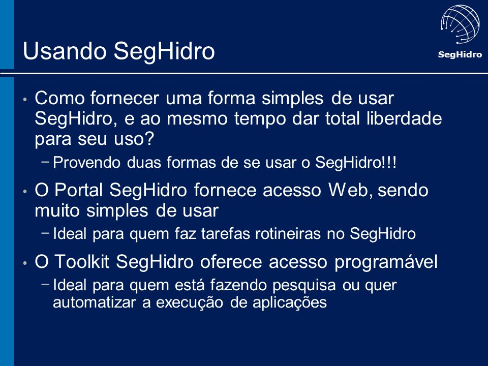 Usando SegHidro Como fornecer uma forma simples de usar SegHidro, e ao mesmo tempo dar total liberdade para seu uso