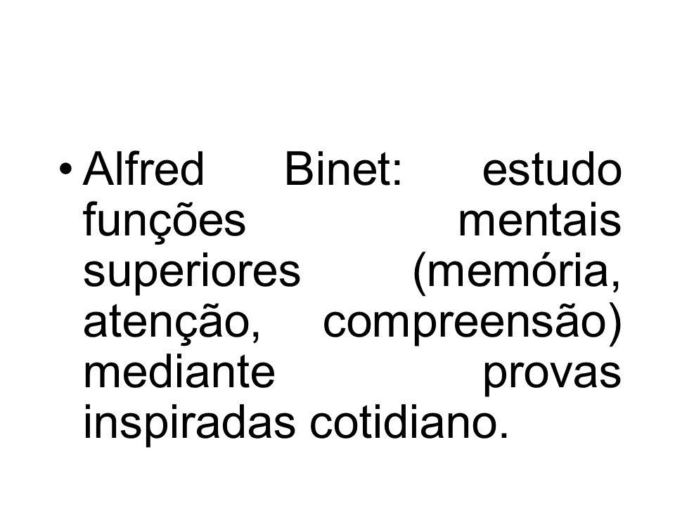 Alfred Binet: estudo funções mentais superiores (memória, atenção, compreensão) mediante provas inspiradas cotidiano.