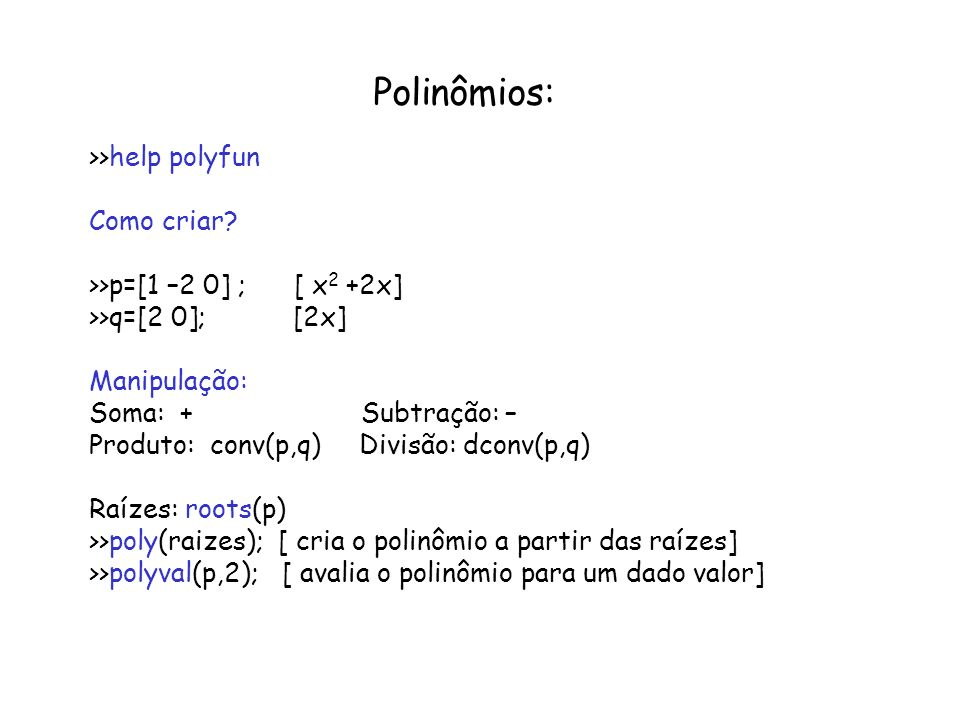 Polinômios: >>help polyfun Como criar