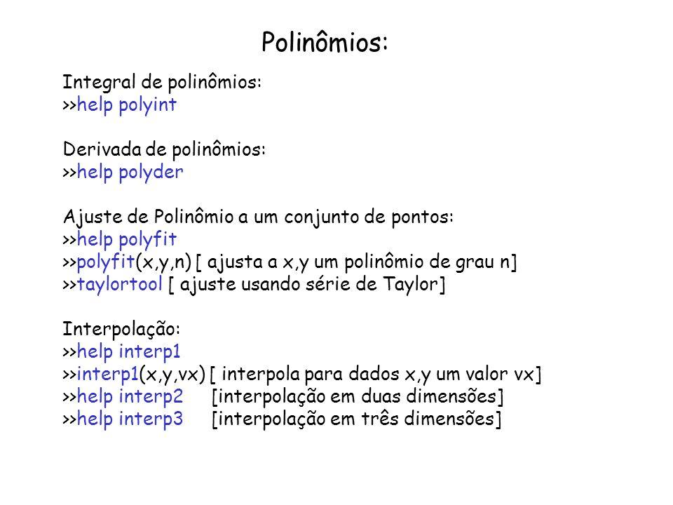 Polinômios: Integral de polinômios: >>help polyint