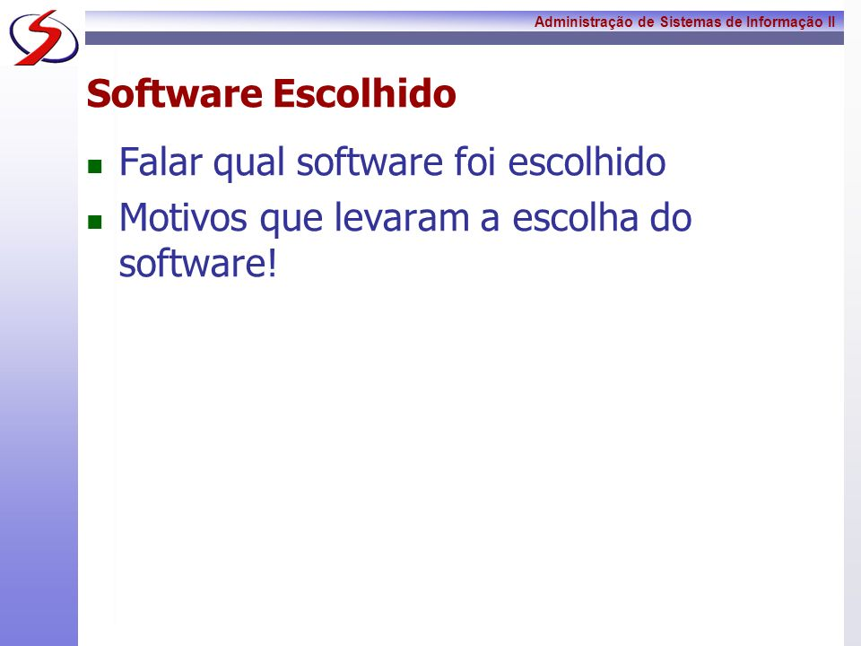Software Escolhido Falar qual software foi escolhido Motivos que levaram a escolha do software!