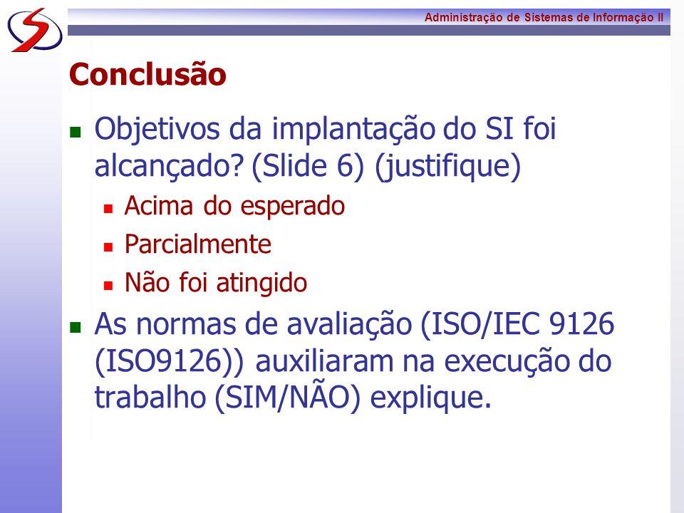 Objetivos da implantação do SI foi alcançado (Slide 6) (justifique)