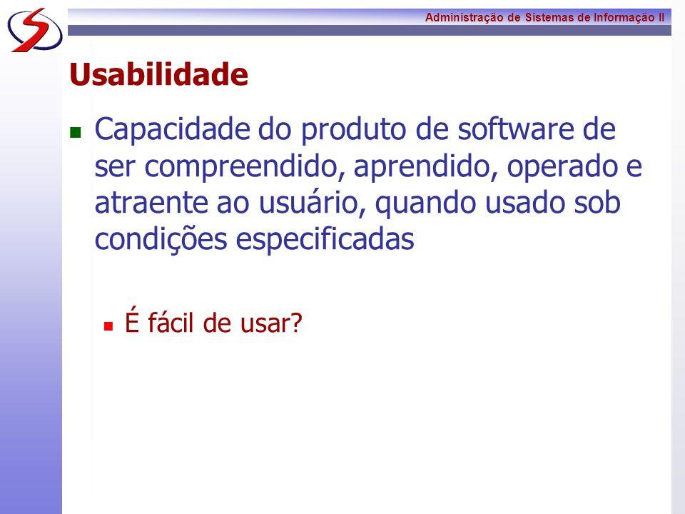 Usabilidade Capacidade do produto de software de ser compreendido, aprendido, operado e atraente ao usuário, quando usado sob condições especificadas.