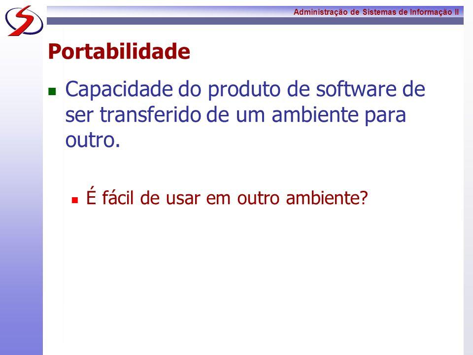 Portabilidade Capacidade do produto de software de ser transferido de um ambiente para outro.