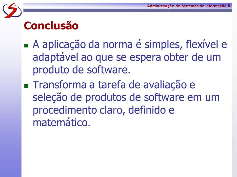 Conclusão A aplicação da norma é simples, flexível e adaptável ao que se espera obter de um produto de software.